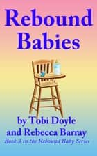 Rebound Babies - Rebound Baby, #3 ebook by Tobi Doyle, Rebecca Barray