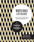 White Space Is Not Your Enemy ebook by Kim Golombisky,Rebecca Hagen
