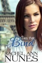 Ties That Bind ebook by Rachel Ann Nunes