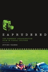 Zaprudered - The Kennedy Assassination Film in Visual Culture ebook by Øyvind Vågnes