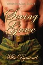 Saving Grace (Watchdogs, Inc. Book 1) ebook by Mia Dymond