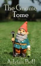 The Gnome Tome ebook by Adrian Bell