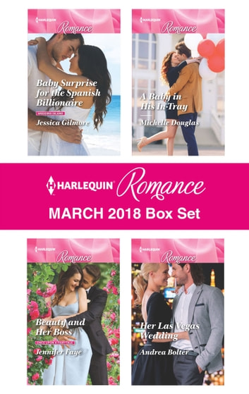 Harlequin Romance March 2018 Box Set - Baby Surprise for the Spanish Billionaire\Beauty and Her Boss\A Baby in His In-Tray\Her Las Vegas Wedding ebook by Jessica Gilmore,Jennifer Faye,Michelle Douglas,Andrea Bolter