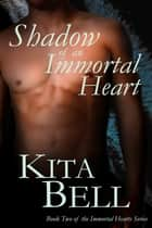 Shadow of an Immortal Heart ebook by Kita Bell
