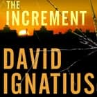 The Increment - A Novel livre audio by David Ignatius