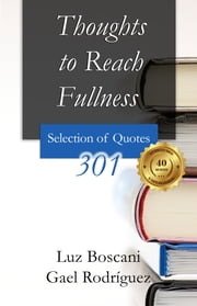 Thoughts to Reach Fullness. 301 Selection of Quotes ebook by Luz Boscani, Gael Rodríguez