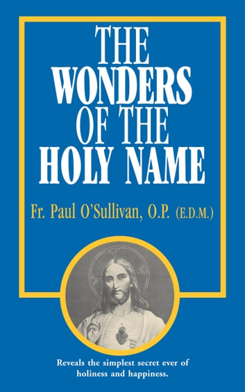 The Wonders of the Holy Name ebook by Rev. Fr. Paul O'Sullivan O.P.
