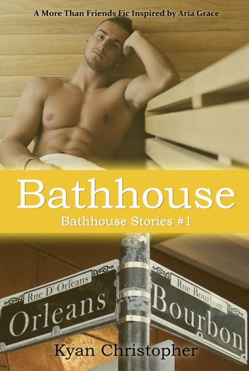 Bathhouse (Bathhouse Stories Series, #1) - Bathhouse Stories Series, #1 ebook by Kyan Christopher