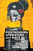 Postmodern Literature and Race ebook by Len Platt, Sara Upstone