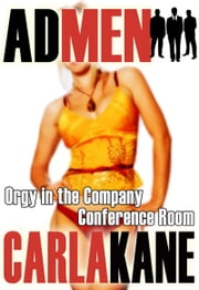 Orgy in the Company Conference Room (Ad Men) ebook by Carla Kane