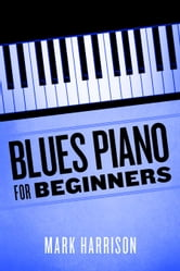 Blues Piano For Beginners ebook by Mark Harrison