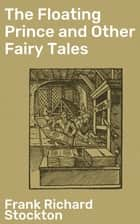 The Floating Prince and Other Fairy Tales ebook by Frank Richard Stockton