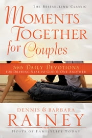 Moments Together for Couples - 365 Daily Devotions for Drawing Near to God & One Another ebook by Dennis Rainey,Barbara Rainey