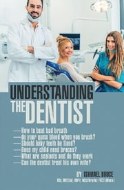 Understanding the Dentist eBook by Ishmael Bruce