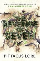 The Revenge of Seven - Lorien Legacies Book 5 ebook by