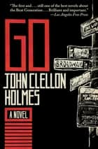 Go - A Novel ebook by John Clellon Holmes