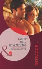 Last Spy Standing (Mills & Boon Intrigue) ebook by Dana Marton