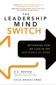 The Leadership Mind Switch: Rethinking How We Lead in the New World of Work - Rethinking How We Lead in the New World of Work ebook by D. A. Benton,Kylie Wright-Ford