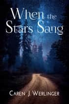 When the Stars Sang ebook by Caren J. Werlinger