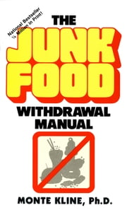 The Junk Food Withdrawal Manual ebook by Monte Kline