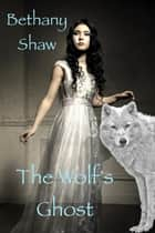 The Wolf's Ghost ebook by Bethany Shaw