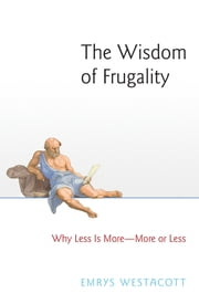 The Wisdom of Frugality - Why Less Is More - More or Less ebook by Emrys Westacott