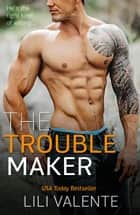 The Troublemaker ebook by Lili Valente
