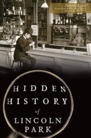 Hidden History of Lincoln Park ebook by Patrick Butler,Michelle Smith