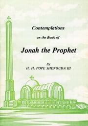 Contemplations on the Book of Jonah the Prophet ebook by H.H. Pope Shenouda III