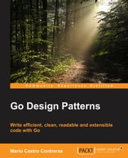 Go Design Patterns ebook by Mario Castro Contreras