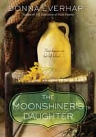 The Moonshiner's Daughter - A Southern Coming-of-Age Saga of Family and Loyalty ebook by