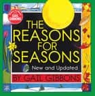 The Reasons for Seasons (New & Updated Edition) ebook by Gail Gibbons
