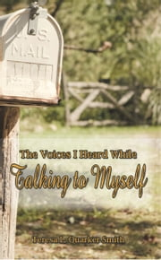The Voices I Heard While Talking to Myself ebook by Teresa L. Quarker Smith