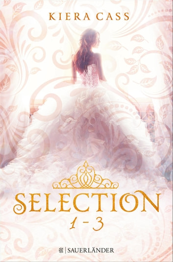 Selection – Band 1 bis 3 im Schuber - Selection / Selection. Die Elite / Selection. Der Erwählte ebook by Kiera Cass