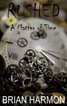 Rushed: A Matter of Time ebook by Brian Harmon