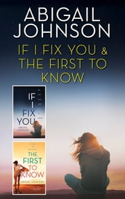 If I Fix You & The First to Know - An Anthology ebook by Abigail Johnson