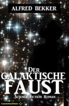 Alfred Bekker Science Fiction - Der galaktische Faust ebook by Alfred Bekker