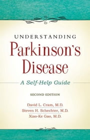 Understanding Parkinson's Disease: A Self-Help Guide ebook by David L. Cram,Xiao Gao, MD,Steven Schechter, MD