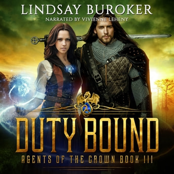 Duty Bound - Agents of the Crown, Book 3 audiobook by Lindsay Buroker