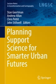 Planning Support Science for Smarter Urban Futures ebook by Stan Geertman, Andrew Allan, Chris Pettit,...