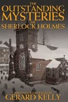 The Outstanding Mysteries of Sherlock Holmes ebook by Gerard Kelly
