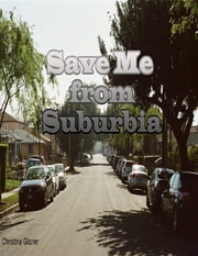 Save Me from Suburbia ebook by Christina Glazier