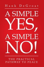 A Simple Yes, A Simple No! ebook by Hank DeGroat