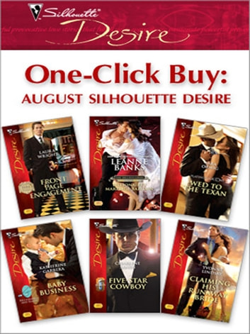 One-Click Buy: August Silhouette Desire - Front Page Engagement\Billionaire's Marriage Bargain\Wed to the Texan\Baby Business\Five-Star Cowboy\Claiming His Runaway Bride ebook by Laura Wright,Leanne Banks,Sara Orwig,Katherine Garbera,Charlene Sands,Yvonne Lindsay
