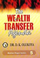 The Wealth Transfer Agenda ebook by Dr. D. K. Olukoya