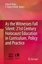 As the Witnesses Fall Silent: 21st Century Holocaust Education in Curriculum, Policy and Practice ebook by Zehavit Gross,E. Doyle Stevick