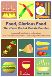Food, Glorious Food: The eBook Carb & Calorie Counter ebook by Beth Spicer,Maria Romana