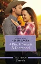 A Kiss, A Dance & A Diamond ebook by Helen Lacey