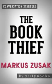 The Book Thief: A Novel by Markus Zusak | Conversation Starters ebook by dailyBooks