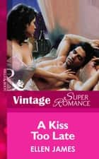 A Kiss Too Late (Mills & Boon Vintage Superromance) eBook by Ellen James